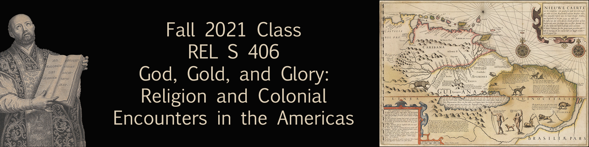 Fall 2021 Course REL S 406 God, Gold, and Glory: Religion and Colonial Encounters in the Americas